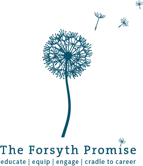 The Forsyth Promise; educate, equip, engage, cradle to career